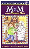 M and M and the Mummy Mess, Pat Ross, 0140320849