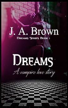 Dreams (Dreams Series Book 1) by [Brown, J. A.]
