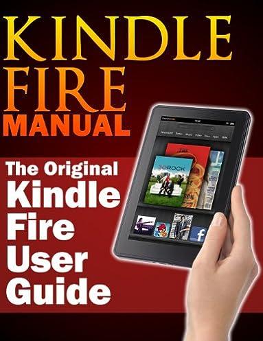 amazon com kindle fire manual the original kindle fire user guide rh amazon com Kindle User's Guide 4th Edition Kindle User Guide Latest Edition