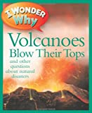 I Wonder Why Volcanoes Blow Their Tops: And Other Questions about Natural Disasters (I Wonder Why (Hardcover))