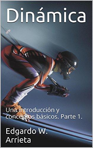 Descargar Libro Dinámica: Una Introducción Y Conceptos Básicos. Parte 1. Edgardo W. Arrieta