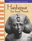 Hatshepsut: First Female Pharaoh: World Cultures Through Time (Primary Source Readers)