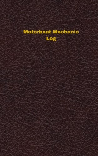 Read Online Motorboat Mechanic Log (Logbook, Journal - 96 pages, 5 x 8 inches): Motorboat Mechanic Logbook (Deep Wine Cover, Small) (Unique Logbook/Record Books) pdf epub