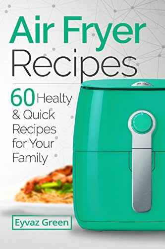Air Fryer Recipes: 60 Healthy & Quick Recipes for Your Family