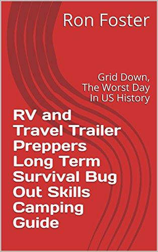 RV and Travel Trailer Preppers Long Term Survival Bug Out Skills Camping Guide: Grid Down, The Worst Day In US History by [Foster, Ron]