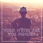 Vous n'êtes pas vos pensées (Change ma vie 3) | Clotilde Dusoulier