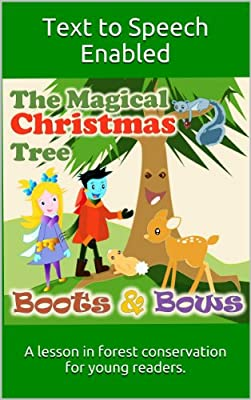 The Magical Christmas Tree In The Forest: A lesson in conservation for the young reader optimized for Kindle Text to Speech. (Boots and Bows Book 1)