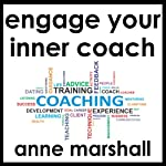 Engage Your Inner Coach: Self Coaching Made Easy | Anne Marshall