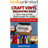 Craft Vinyl Decorating Ideas Gifts Home Decor and Money Making Tips Galore: How to Master Your Cricut Machine