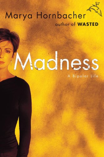 Madness: A Bipolar Life by [Hornbacher, Marya]