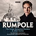 Rumpole: The Penge Bungalow Murders and Other Stories: Three BBC Radio 4 dramatisations Radio/TV Program by John Mortimer Narrated by Benedict Cumberbatch, Timothy West, Jasmine Hyde, Cathy Sara,  full cast
