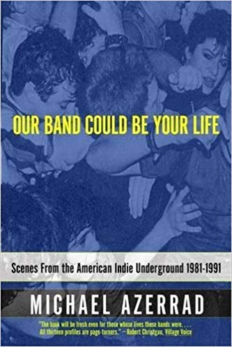 by Michael Azerradand - Our Band Could Be Your Life: Scenes from The American Indie Underground 1981-1991 (Paperback) Back Bay Books; 1 Edition (July 2, 2002) - [Bargain Books]