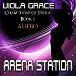 Arena Station: Champions of Terra, Book 1 | Viola Grace