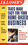 img - for J.K. Lasser's Taxes Made Easy for Your Home Based Business, 5th Edition book / textbook / text book