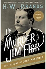 The Murder of Jim Fisk for the Love of Josie Mansfield: A Tragedy of the Gilded Age (American Portraits Book 1) Kindle Edition