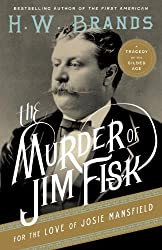 The Murder of Jim Fisk for the Love of Josie Mansfield: A Tragedy of the Gilded Age (American Portraits (Anchor Books))