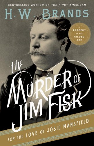 The Murder of Jim Fisk for the Love of Josie Mansfield: A Tragedy of the Gilded Age (American Portraits Book 1)