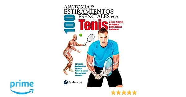 Anatomía & 100 Estiramientos Esenciales Para Tenis Deportes: Amazon.es: Guillermo Seijas Albir: Libros
