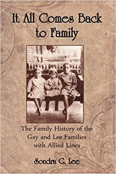 Book It All Comes Back to Family: The Family History of the Gay and Lee Families with Allied Lines
