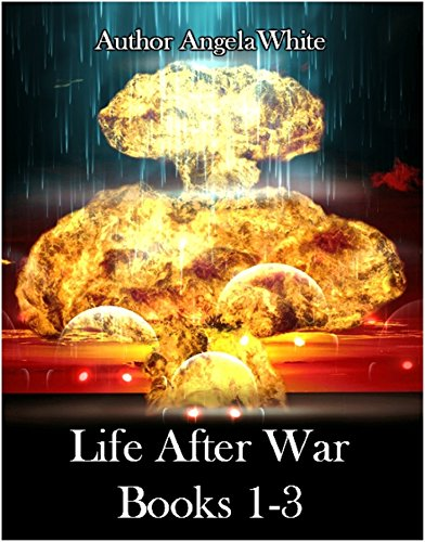 Life After War: Books 1-3 by [White, Angela]