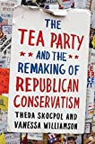 Image of The Tea Party and the Remaking of Republican Conservatism