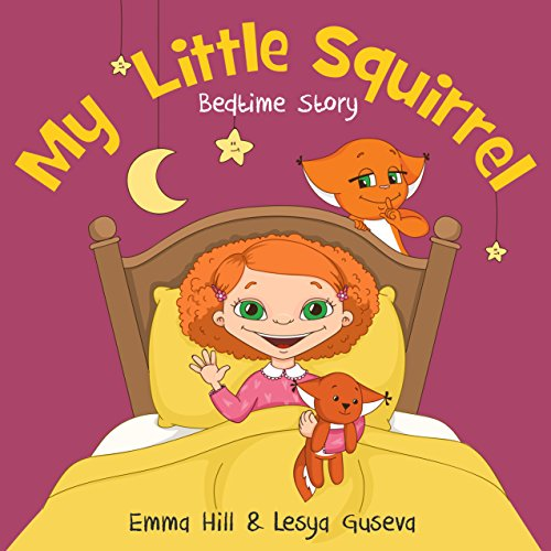 My Little Squirrel. Bedtime Story: (Children's book about a Girl and her best friend cute Little Squirrel, Picture Books, Preschool Books, Ages 3-6, Baby Books, Kids Book, Sleep book, Books for Kids)