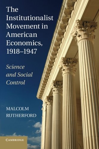 (The Institutionalist Movement in American Economics, 1918-1947: Science And Social Control (Historical Perspectives on Modern Economics))