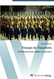 img - for Troops to Teachers: Turning Kentucky soldiers to teachers by Donathan David (2012-05-23) Paperback book / textbook / text book
