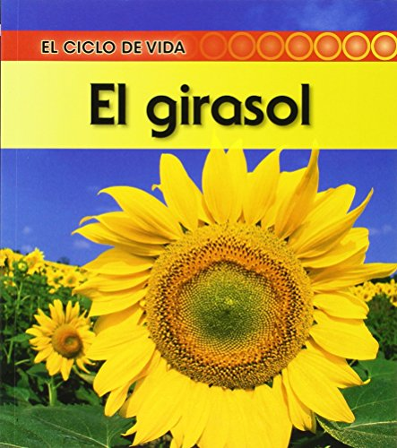 El girasol / Life Cycle of a Sunflower (El ciclo de vida / Life Cycle of a. . .) por Angela Royston