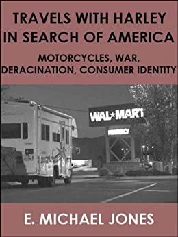 Travels with Harley in Search of America: Motorcycles, War, Deracination, Consumer Identity by [Jones, E. Michael]