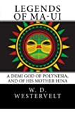 Legends of Ma-ui: A Demi God of Polynesia, and of His Mother Hina