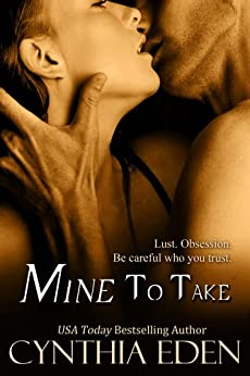 Mine To Take (Mine- Romantic Suspense Book 1) by [Eden, Cynthia]