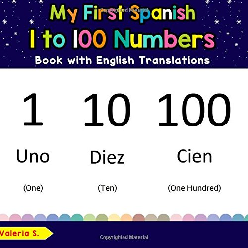 My First Spanish 1 to 100 Numbers Book with English Translations: Bilingual Early Learning & Easy Teaching Spanish Books for Kids (Teach & Learn Basic ... for Children) (Volume 25)  [S., Valeria] (Tapa Blanda)