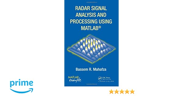 Radar Signal Analysis and Processing Using MATLAB: Bassem R