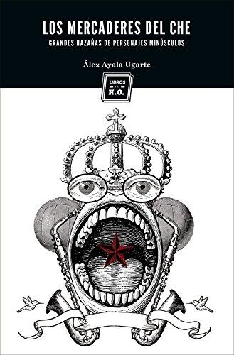 Descargar Libro Los Mercaderes Del Che: ) Álex Ayala