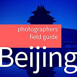 Download for free Photographers Field Guide to Beijing