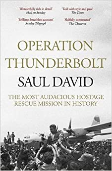 Operation Thunderbolt: Flight 139 and the Raid on Entebbe Airport, the Most Audacious Hostage Rescue Mission in History by Saul David (2016-06-02)