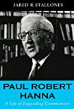 Paul Robert Hanna: A Life of Expanding Communities, Jared R. Stallones, 0817928324