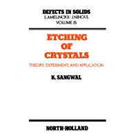 Etching of Crystals: Theory, Experiment and Application (Defects in Solids)