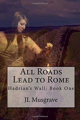 All Roads Lead to Rome (Hadrian's Wall) (Volume 1) ebook