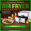 Air Fryer Cookbook: Quick and Easy Low Carb Air Fryer Vegetarian Recipes to Bake, Fry, Roast and Grill Audiobook by Francesca Bonheur Narrated by Kelly McGee