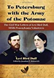 img - for To Petersburg with the Army of the Potomac: The Civil War Letters of Levi Bird Duff, 105th Pennsylvania Volunteers by Levi Bird Duff (2009-07-01) book / textbook / text book