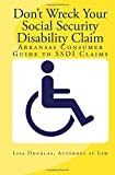 Don't Wreck Your Social Security Disability Claim: Arkansas Consumer Guide To Ssdi Claims