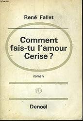 Comment Fais-tu L'amour, Cerise ? Roman