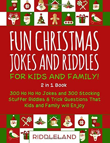 Fun Christmas Jokes And Riddles For Kids And Family Christmas Stocking Stuffer Edition 300 Ho Ho Ho Jokes And 300 Stocking Stuffer Riddles Trick And Family Will Enjoy
