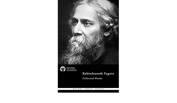 delphi collected works of rabindranath tagore illustrated delphi poets series book 75 english edition