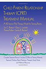 CPRT Second Edition Package: Child Parent Relationship Therapy (CPRT) Treatment Manual: A 10-Session Filial Therapy Model for Training Parents (Volume 3) Paperback