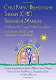 CPRT Package: Child Parent Relationship Therapy (CPRT) Treatment Manual: A 10-Session Filial Therapy Model for Training Parents (Volume 2)