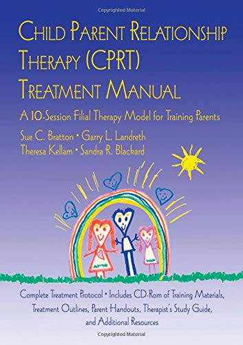 CPRT Package: Child Parent Relationship Therapy (CPRT) Treatment Manual: A 10-Session Filial Therapy Model for Training