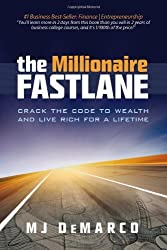 The Millionaire Fastlane: Crack the Code to Wealth and Live Rich for a Lifetime. by MJ DeMarco (2011-01-04)